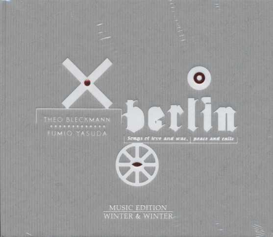 Berlin - Songs of Love and War, Peace and Exile / Theo Bleckmann / Fumio Yasuda