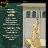 Gustav Holst / Savitri / The Dream-City / The City of London Sinfonia / Richard Hickox
