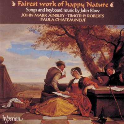 John Blow / Fairest Work of Happy Nature - Songs and Keyboard Music / John Mark Ainsley / Timothy Roberts