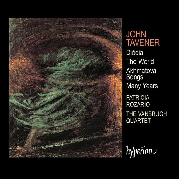 John Tavener / Diódia / The World / Akhmatova Songs / Patricia Rozario / The Vanburgh Quartet