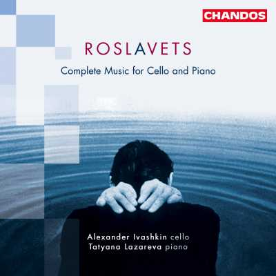 Nikolay Roslavets / Complete Music for Cello & Piano / Alexander Ivashkin / Tatyana Lazareva