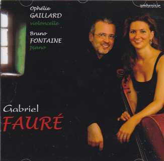 Gabriel Fauré / Cello Sonatas / Piano Works / Ophélie Gaillard / Bruno Fontaine