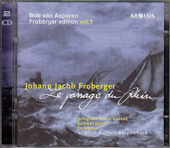 Johann Jacob Froberger / Edition vol. 1: Le passage du Rhin / Bob van Asperen
