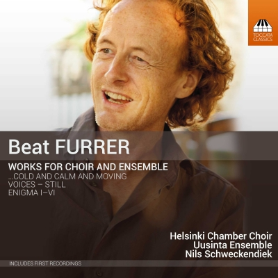 Beat Furrer / Works for Choir and Ensemble // Uusinta Ensemble / Helsinki Chamber Choir / Nils Schweckendiek