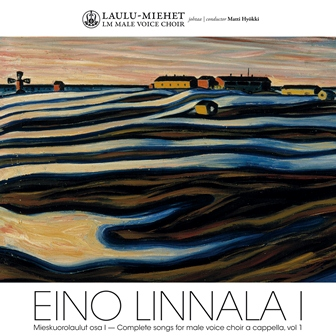 Eino Linnala / Complete Songs for Male Voice Choir vol. 1 // Laulu-Miehet / Matti Hyökki