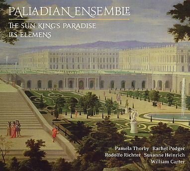 Palladian Ensemble / The Sun King's Paradise / Les Elemens 2CD