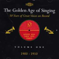 The Golden Age of Singing / 50 Years of Great Voices on Record Vol. 1 / 1900-1910