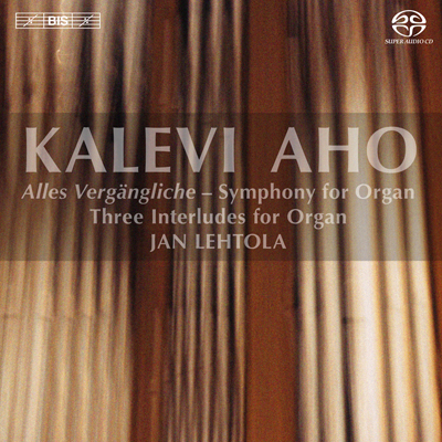 Kalevi Aho / Alles Vergängliche / Symphony for Organ / Three Interludes for Organ / Jan Lehtola SACD