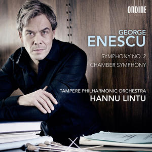 George Enescu / Symphony no. 2 / Chamber Symphony // Tampere Philharmonic Orchestra / Hannu Lintu