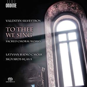 Valentin Silvestrov / To Thee We Sing: Sacred Choral Works // Latvian Radio Choir / Sigvards Klava