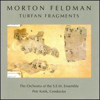 Morton Feldman / Turfan Fragments / Orchestra of the S.E.M. Ensemble / Petr Kotik