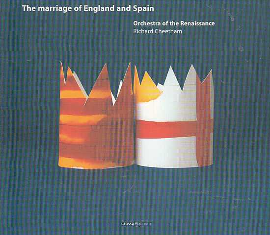 John Taverner / Cristóbal de Morales / Nicolas Gombert et al. / The Marriage of England and Spain / Orchestra of the Renaissance / Richard Cheetham