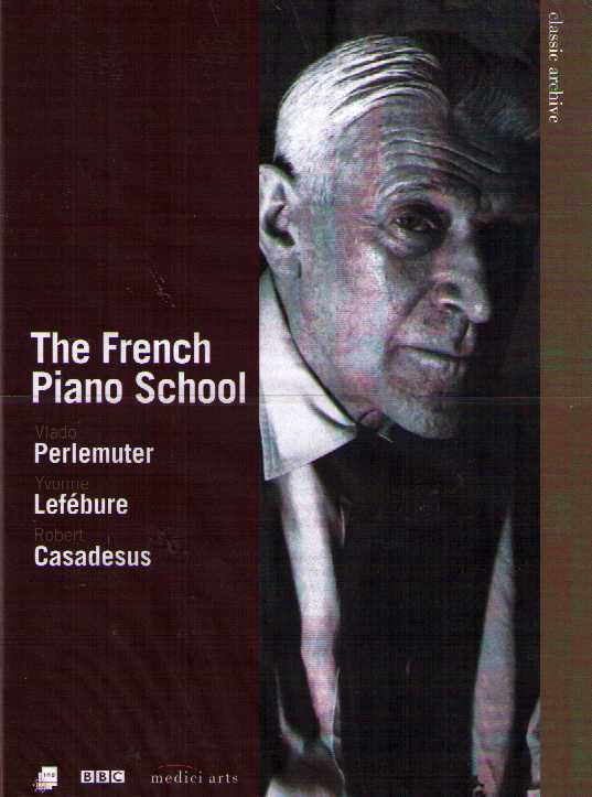 Vlado Perlemuter / Yvonne Lefébure / Robert Casadesus / The French Piano School DVD