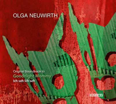 Olga Neuwirth / Goodnight Mommy (Ich seh ich seh / Veronika Franz & Severin Fiala) OST