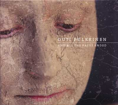 Outi Pulkkinen / And All The Paths Ended