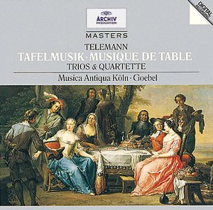 Georg Philipp Telemann / Musique de Table / Musica Antiqua Köln / Reinhard Goebel
