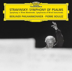 Igor Stravinsky / Symphony of Psalms / Symphony in Three Movements / Symphonies of Wind Instruments // Berliner Philharmoniker / Pierre Boulez