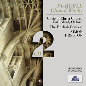 Henry Purcell / Choral Works // Choir of Christ Church Cathedral, Oxford / The English Concort / Simon Preston