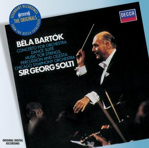 Béla Bartók / Concerto for Orchestra / Dance Suite / Music for Strings, Percussion and Celesta / Chicago Symphony Orchestra / Sir Georg Solti