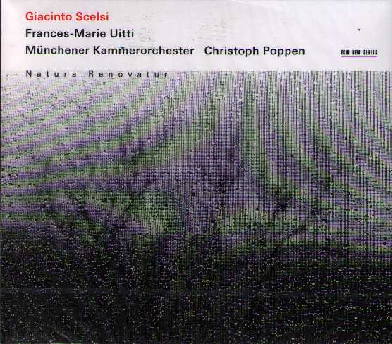 Giacinto Scelsi / Natura renovatur / Frances-Marie Uitti / Münchener Kammerorchester / Christoph Poppen