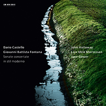Dario Castello / Giovanni Battista Fontana / Sonate concertate in stil moderno // John Holloway / Lars Ulrik Mortensen / Jane Gower