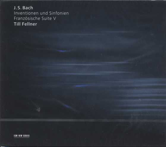 J.S. Bach / Two and Three Part Inventions and Sinfonias  / French Suite no. 5 / Till Fellner