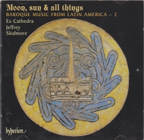 Moon, sun & all things / Baroque Music from Latin America Vol. 2 / Ex Cathedra / Jeffrey Skidmore