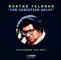 Morton Feldman / For Christian Wolff / California EAR Unit