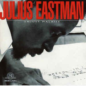 Julius Eastman / Unjust Malaise