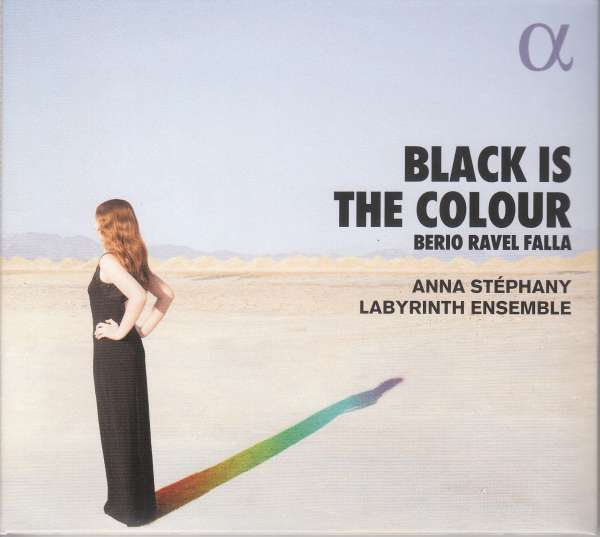 Anna Stéphany / Black Is the Colour // Luciano Berio / Maurice Ravel / Manuel de Falla