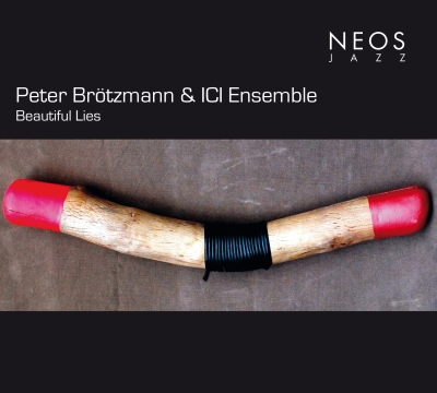 Peter Brötzmann / Beautiful Lies // ICI Ensemble