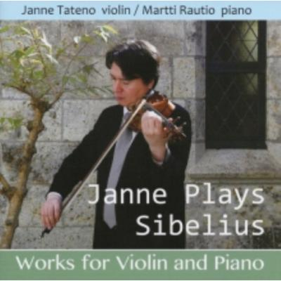 Janne Plays Sibelius / Works for Violin and Piano // Janne Tateno / Martti Rautio