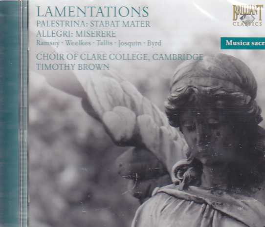 Choir of Clare College Cambridge / Lamentations / Palestrina / Allegri / Tallis / Josquin / Gesualdo / Byrd / Tomkins et al.