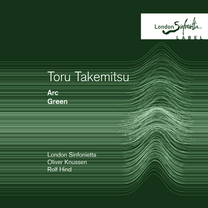 Toru Takemitsu / Green / Arc // Rolf Hind / London Sinfonietta / Oliver Knussen
