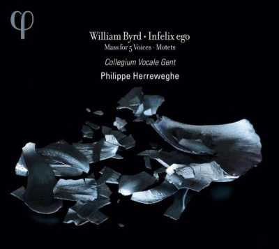 William Byrd / Infelix ego // Collegium Vocale Gent / Philippe Herreweghe