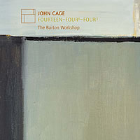 John Cage / Thirteen / Four6 / Four3 / The Barton Workshop