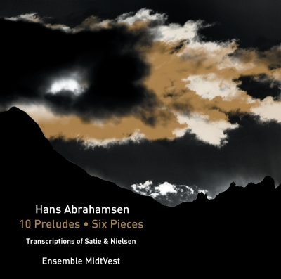Hans Abrahamsen / 10 Preludes / 6 Pieces / Transcriptions of Erik Satie & Carl Nielsen // Ensemble MidtVest