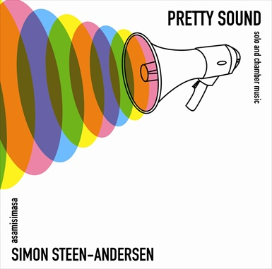 Simon Steen-Andersen / Pretty Sound / Solo and Chamber Works