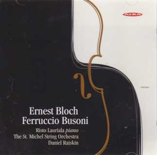 Ernest Bloch / Concerti Grossi / Ferruccio Busoni / Concerto for Piano and Strings / Risto Lauriala / The St. Michel String Orchestra / Daniel Raiskin