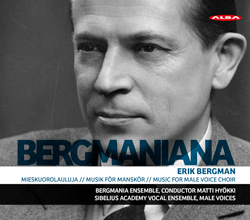 Erik Bergman / Bergmaniana: Music for Male Voice Choir // Bergmania Ensemble / Matti Hyökki / Sibelius Academy Vocal Ensemble