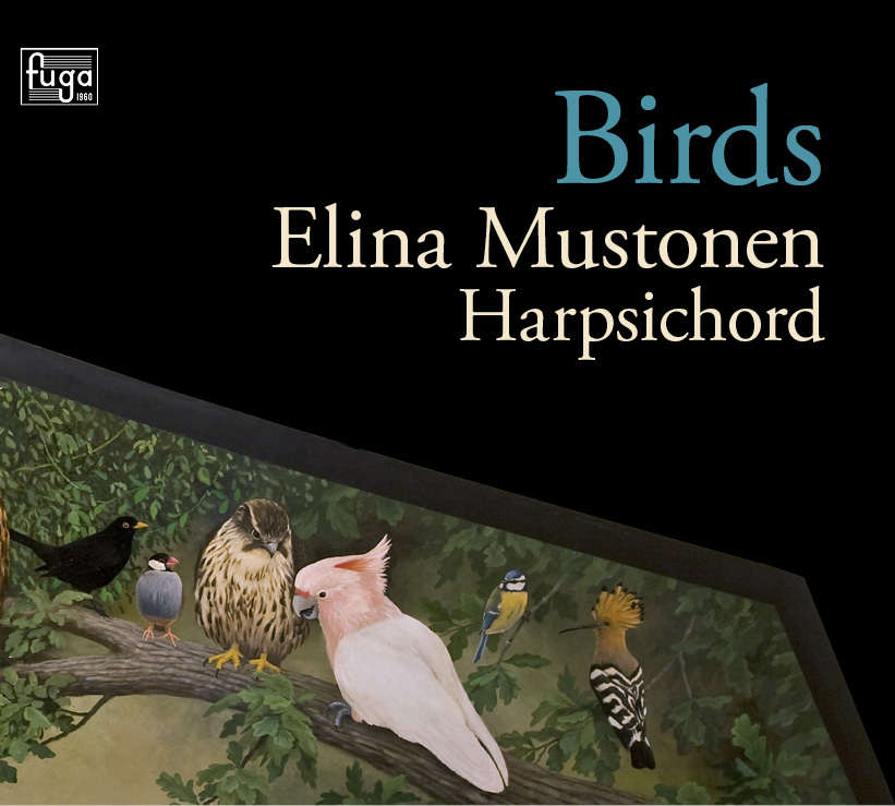 Elina Mustonen / Birds // Francois Couperin / Peter Machajdik / Olli Mustonen / William Byrd / Jean-Philippe Rameau