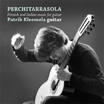 Patrik Kleemola / Perchitarrasola / Finnish and Italian music for guitar