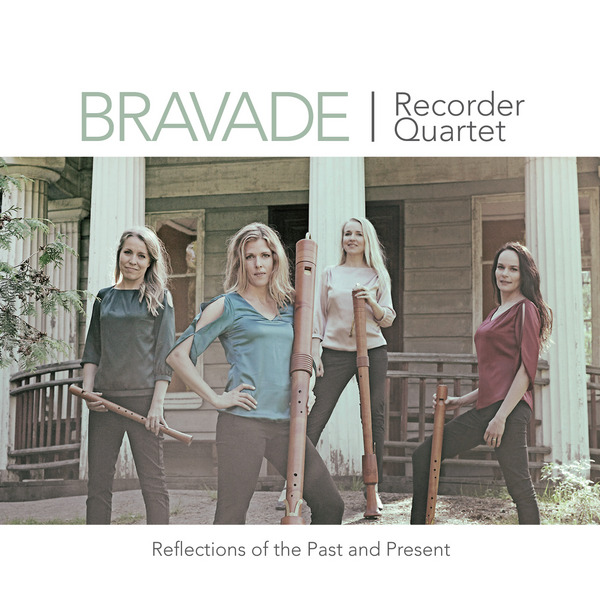 Bravade Recorder Quartet / Reflections of the Past and Present // J.S. Bach / Chiel Meijering / Lotta Wennäkoski / Giovanni Pierluigi da Palestrina / Henrik Marstrander / Henry Purcell / Tomi Räisänen / William Byrd