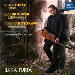 Ilkka Turta / Contemporary Music for Guitar // Ilkka Turta / Leo Brouwer / Toshio Hosokawa