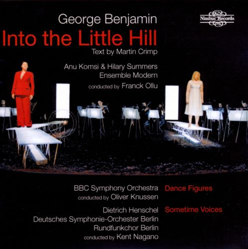 George Benjamin / Into the Little Hill // Anu Komsi / Hilary Summers / Dietrich Henschel / Ensemble Modern / Franck Ollu / Deutsches Symphonie-Orchester Berlin / Kent Nagano / BBC Symphony Orchestra / Oliver Knussen