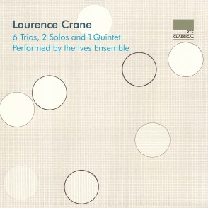 Laurence Crane / 6 Trios, 2 Solos and 1 Quintet // Ives Ensemble