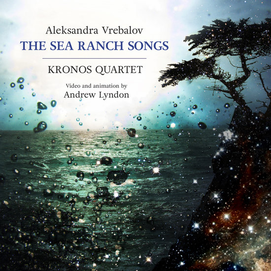 Aleksandra Vrebalov / The Sea Ranch Songs // Kronos Quartet