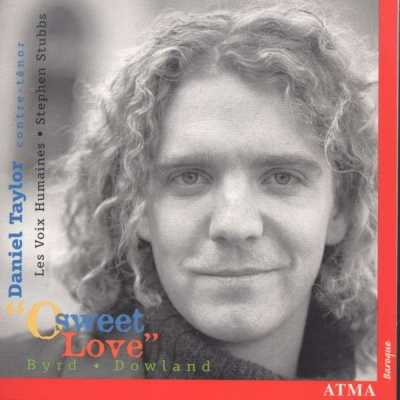 Daniel Taylor / O Sweet Love // William Byrd / John Dowland