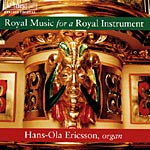 Royal Music for a Royal Instrument / Hans-Ola Ericsson, organ