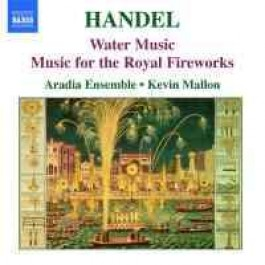 Georg Friedrich Händel / Water Music / Music for the Royal Fireworks / Aradia Ensemble /  Kevin Mallon